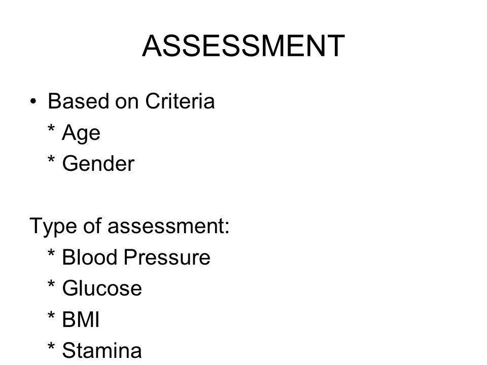 ASSESSMENT Based on Criteria * Age * Gender Type of assessment: