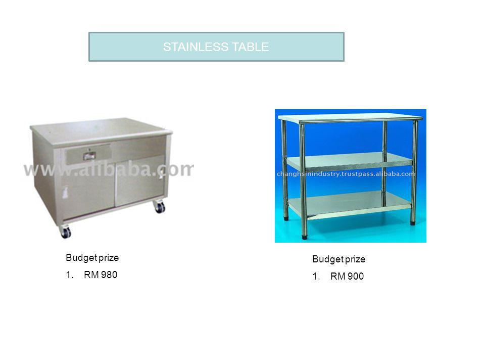 STAINLESS TABLE Budget prize RM 980 Budget prize RM 900 FLOWER CAFE