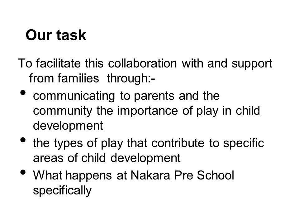 Our task To facilitate this collaboration with and support from families through:-