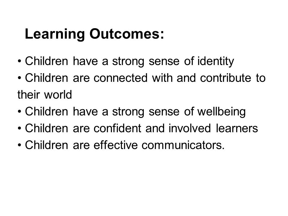 Learning Outcomes: • Children have a strong sense of identity