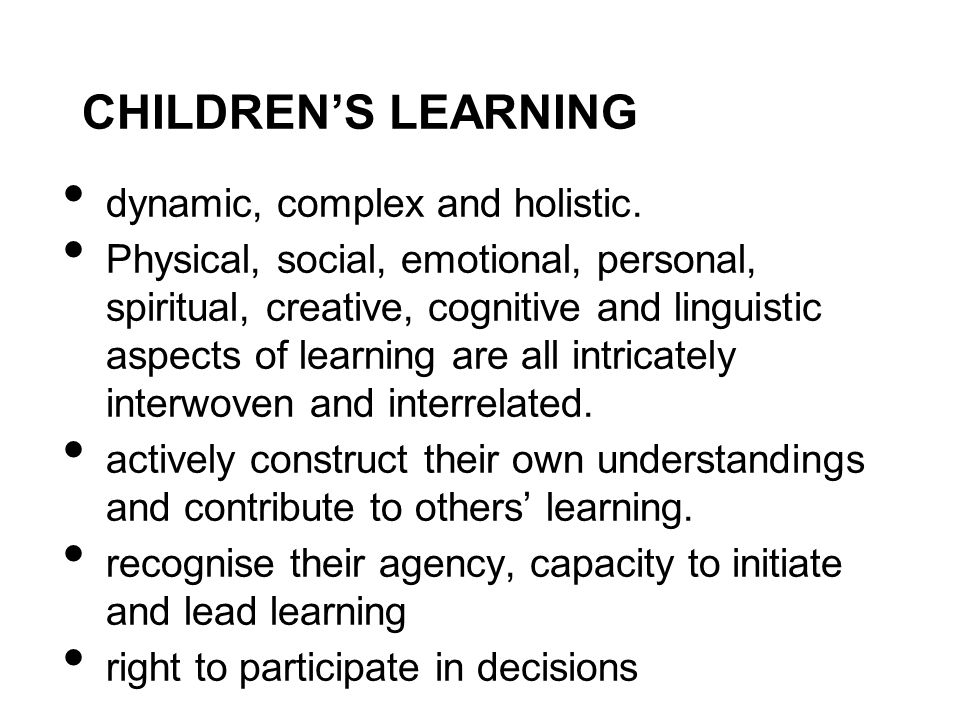 CHILDREN'S LEARNING dynamic, complex and holistic.