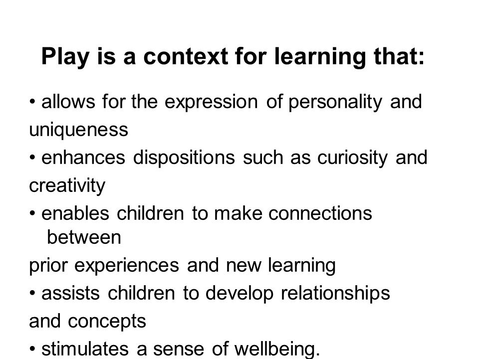 Play is a context for learning that: