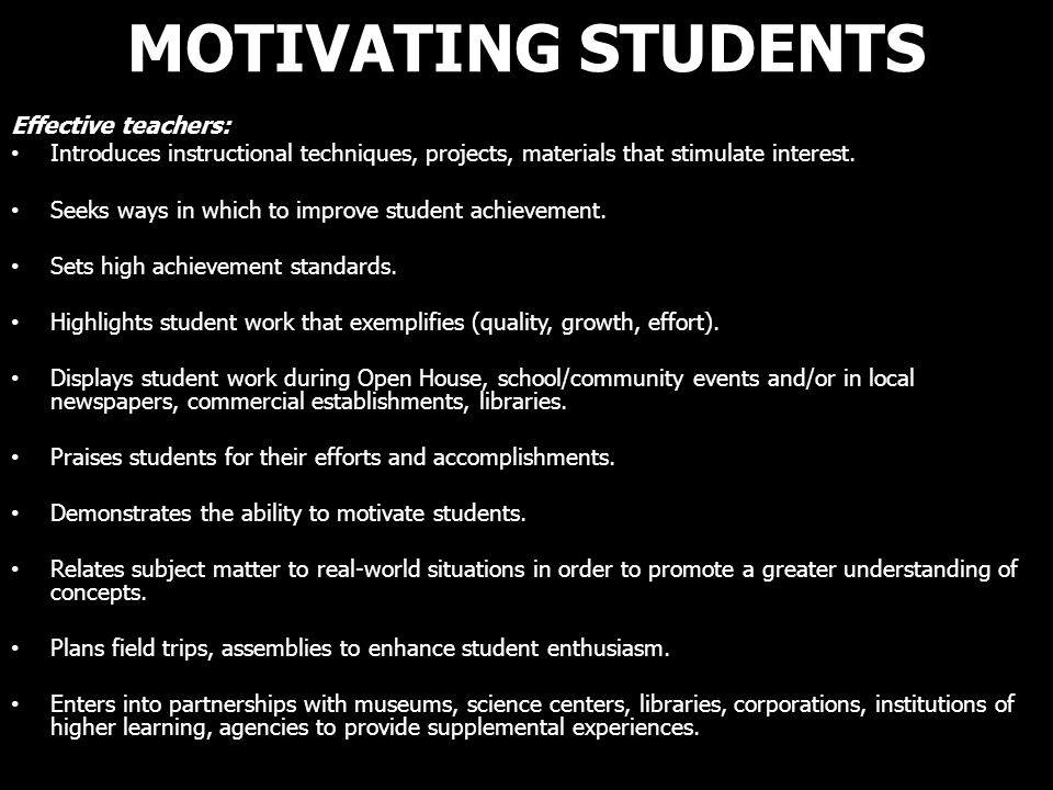 MOTIVATING STUDENTS Effective teachers: