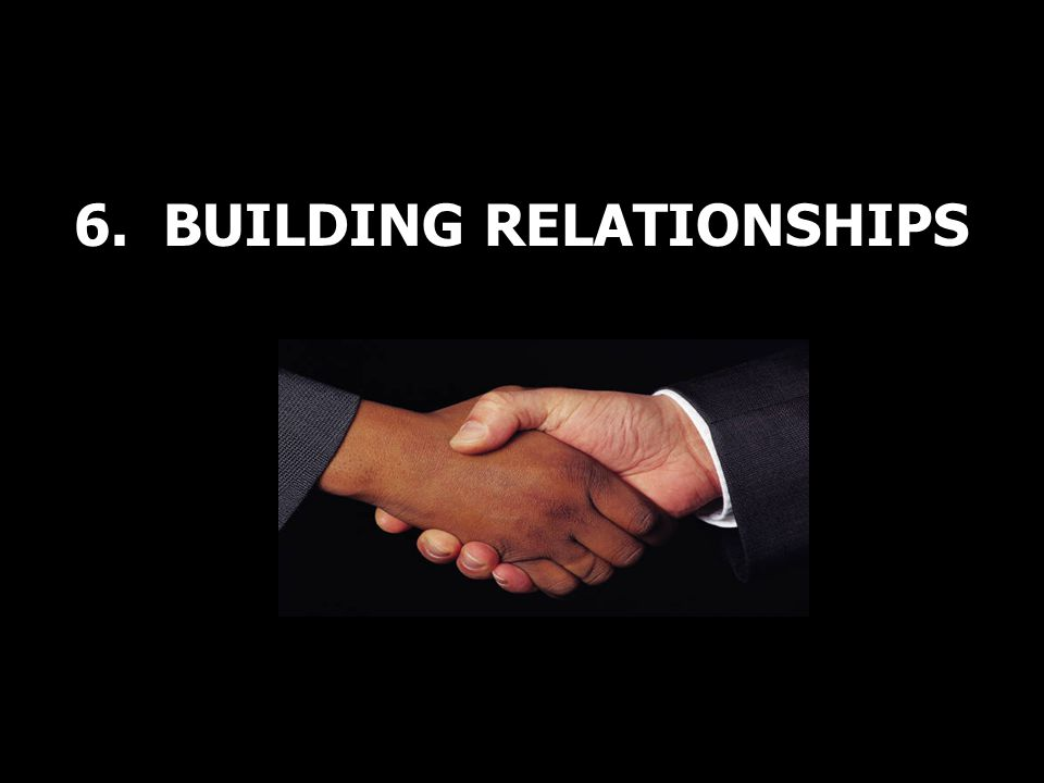 6. BUILDING RELATIONSHIPS