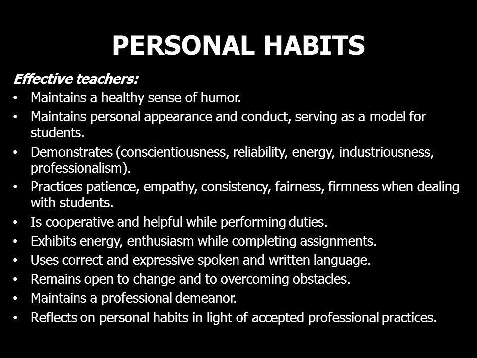 PERSONAL HABITS Effective teachers: