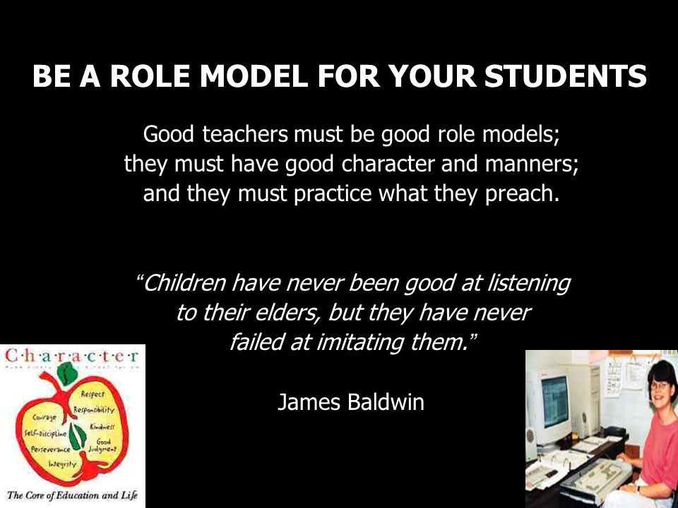 BE A ROLE MODEL FOR YOUR STUDENTS