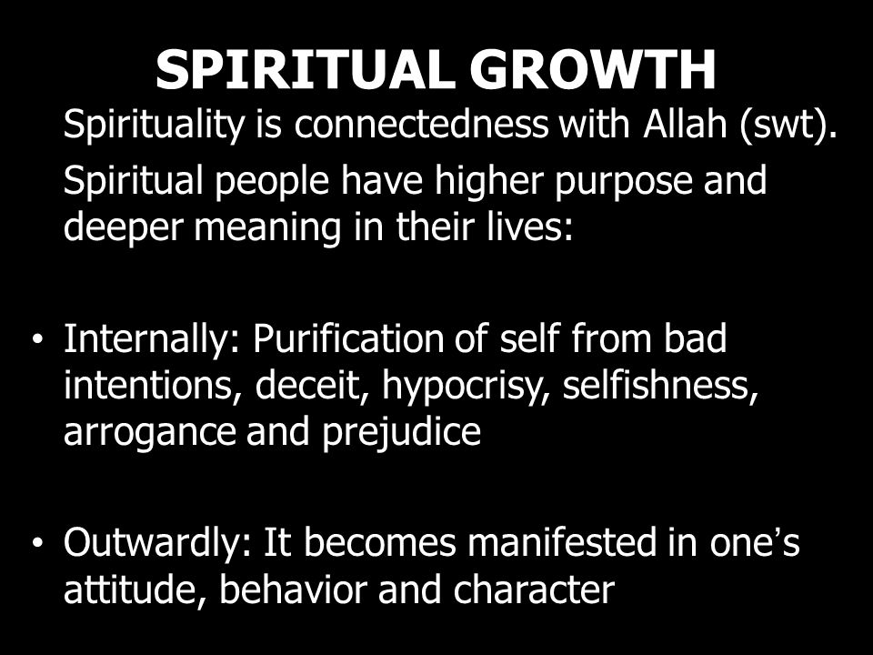 SPIRITUAL GROWTH Spirituality is connectedness with Allah (swt).