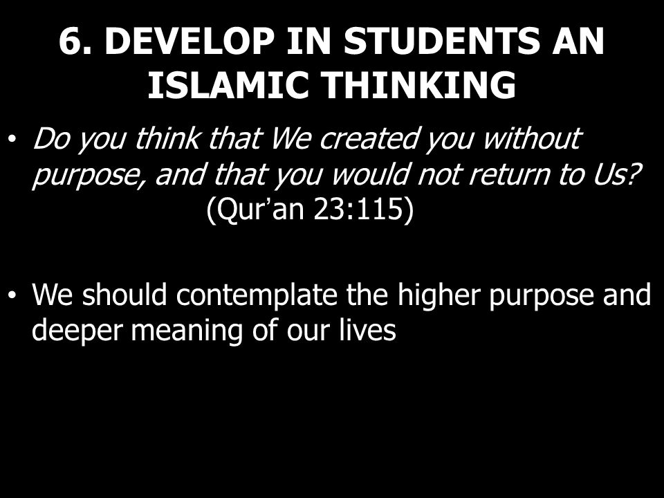 6. DEVELOP IN STUDENTS AN ISLAMIC THINKING