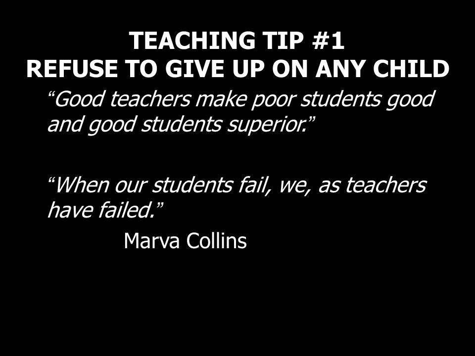 TEACHING TIP #1 REFUSE TO GIVE UP ON ANY CHILD