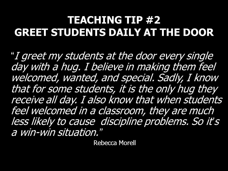 TEACHING TIP #2 GREET STUDENTS DAILY AT THE DOOR