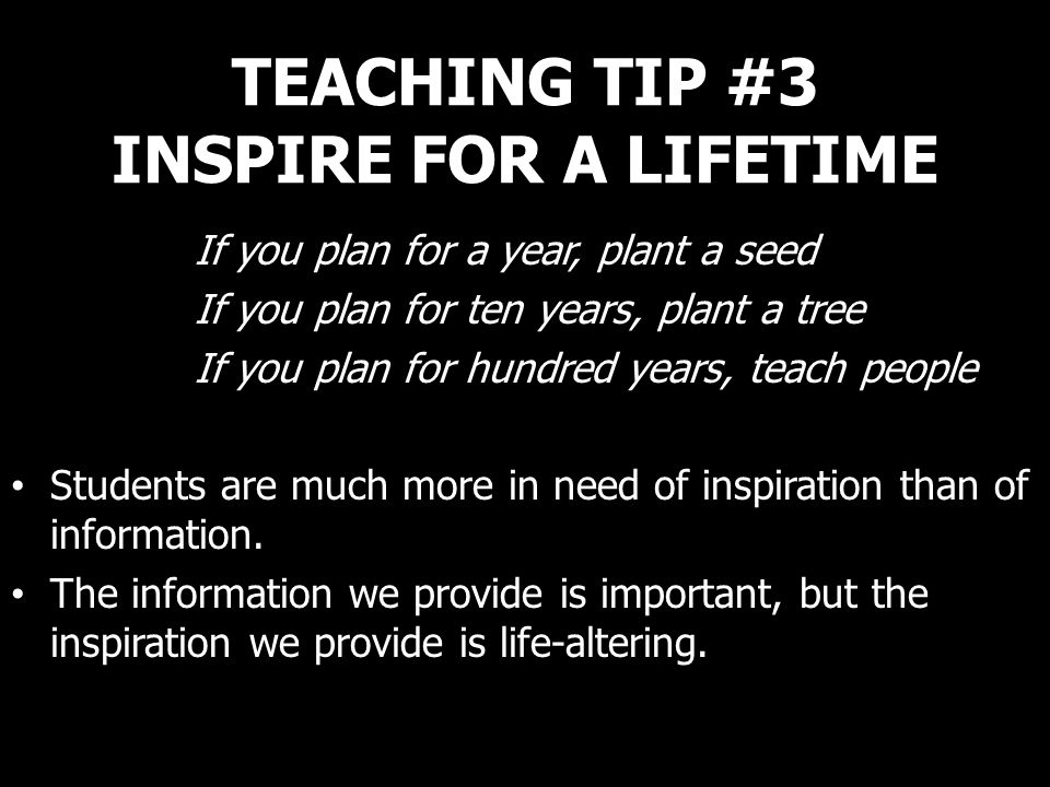 TEACHING TIP #3 INSPIRE FOR A LIFETIME