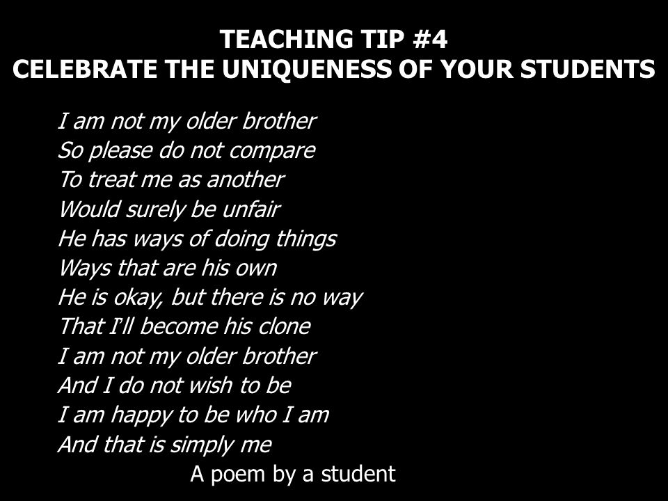 TEACHING TIP #4 CELEBRATE THE UNIQUENESS OF YOUR STUDENTS