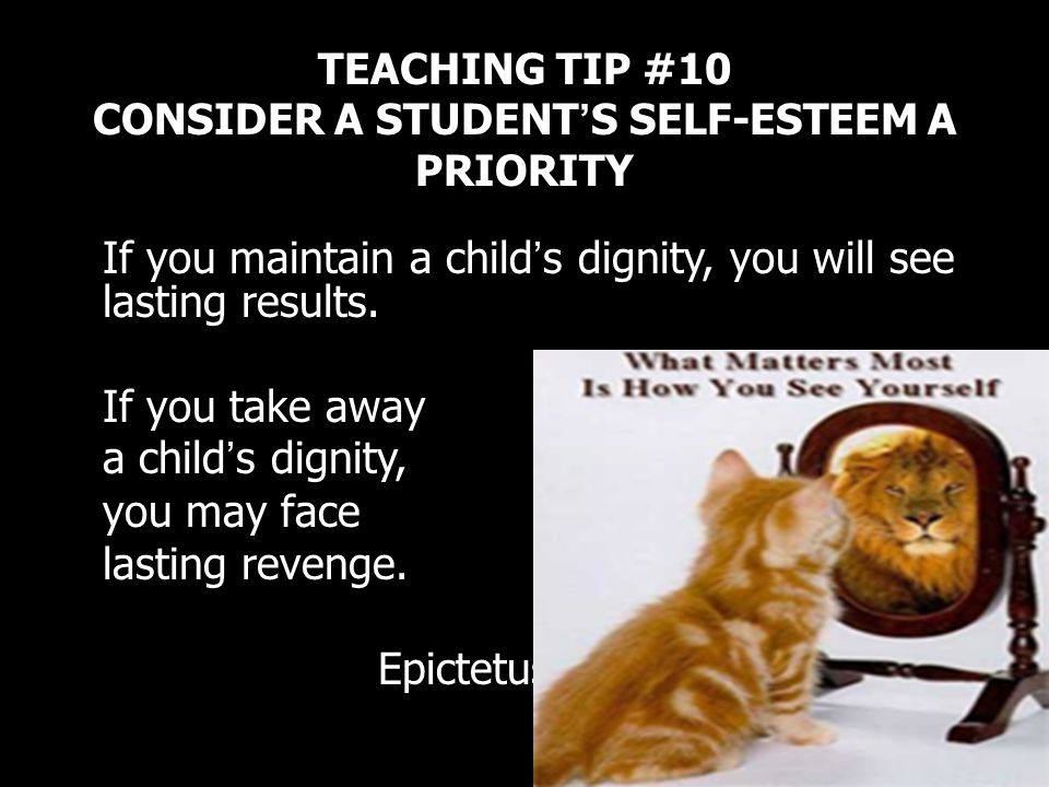 TEACHING TIP #10 CONSIDER A STUDENT'S SELF-ESTEEM A PRIORITY