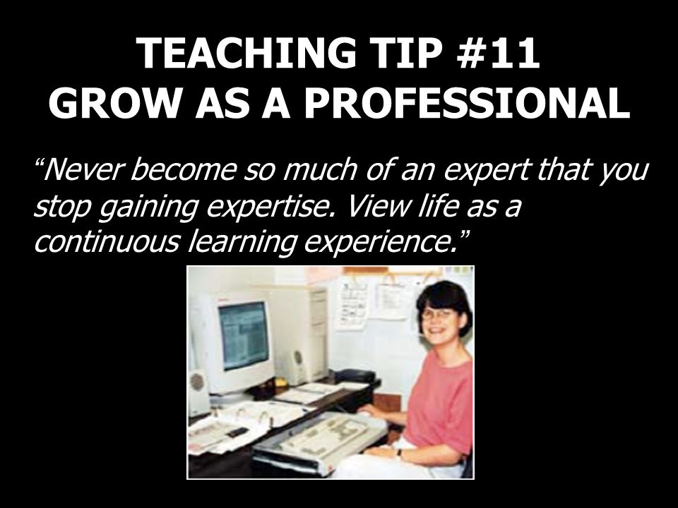 TEACHING TIP #11 GROW AS A PROFESSIONAL