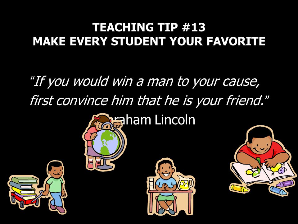 TEACHING TIP #13 MAKE EVERY STUDENT YOUR FAVORITE