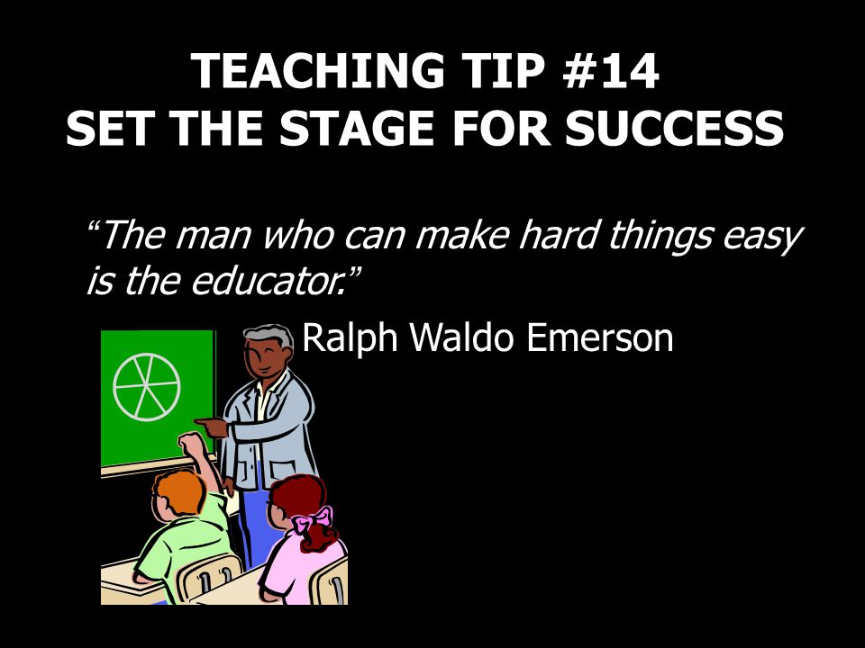 TEACHING TIP #14 SET THE STAGE FOR SUCCESS
