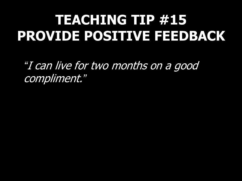 TEACHING TIP #15 PROVIDE POSITIVE FEEDBACK