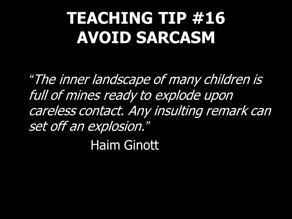 TEACHING TIP #16 AVOID SARCASM