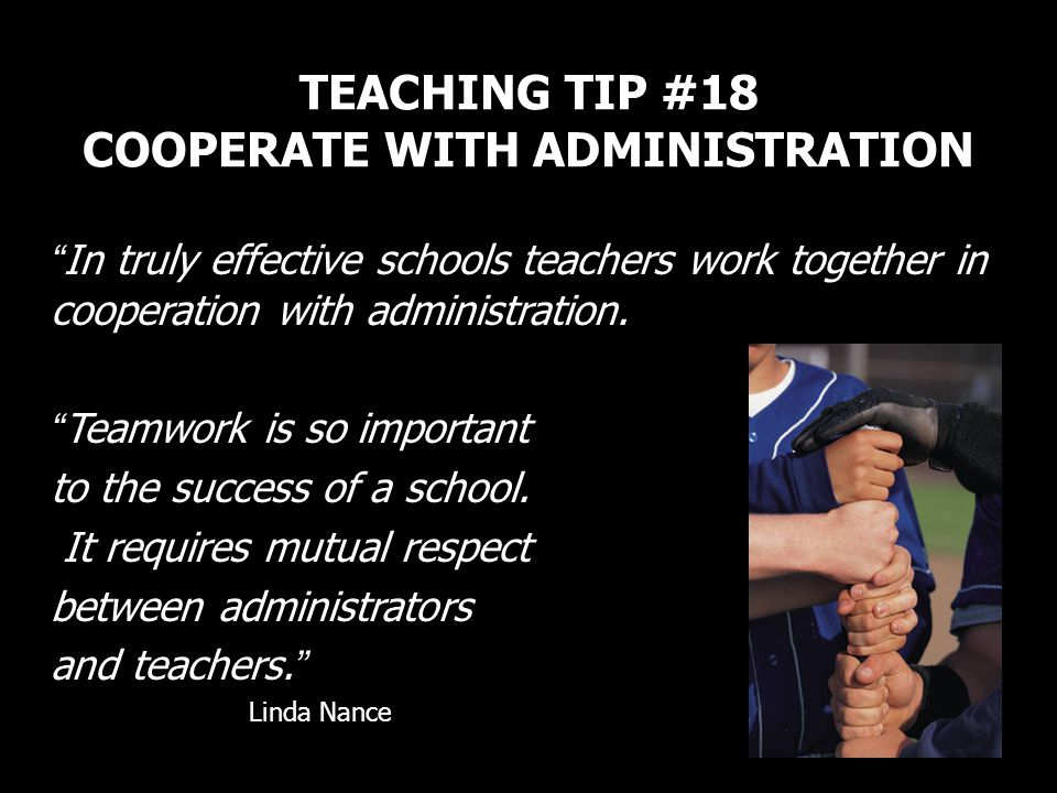TEACHING TIP #18 COOPERATE WITH ADMINISTRATION