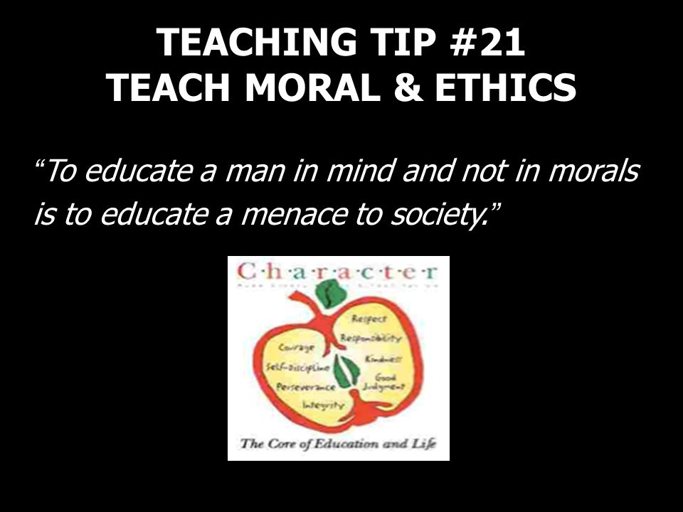 TEACHING TIP #21 TEACH MORAL & ETHICS
