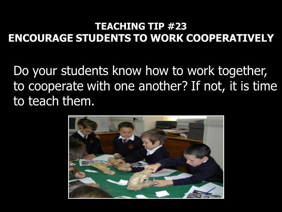 TEACHING TIP #23 ENCOURAGE STUDENTS TO WORK COOPERATIVELY