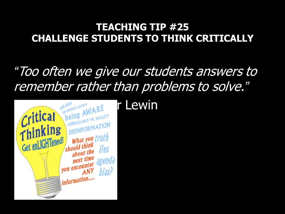TEACHING TIP #25 CHALLENGE STUDENTS TO THINK CRITICALLY