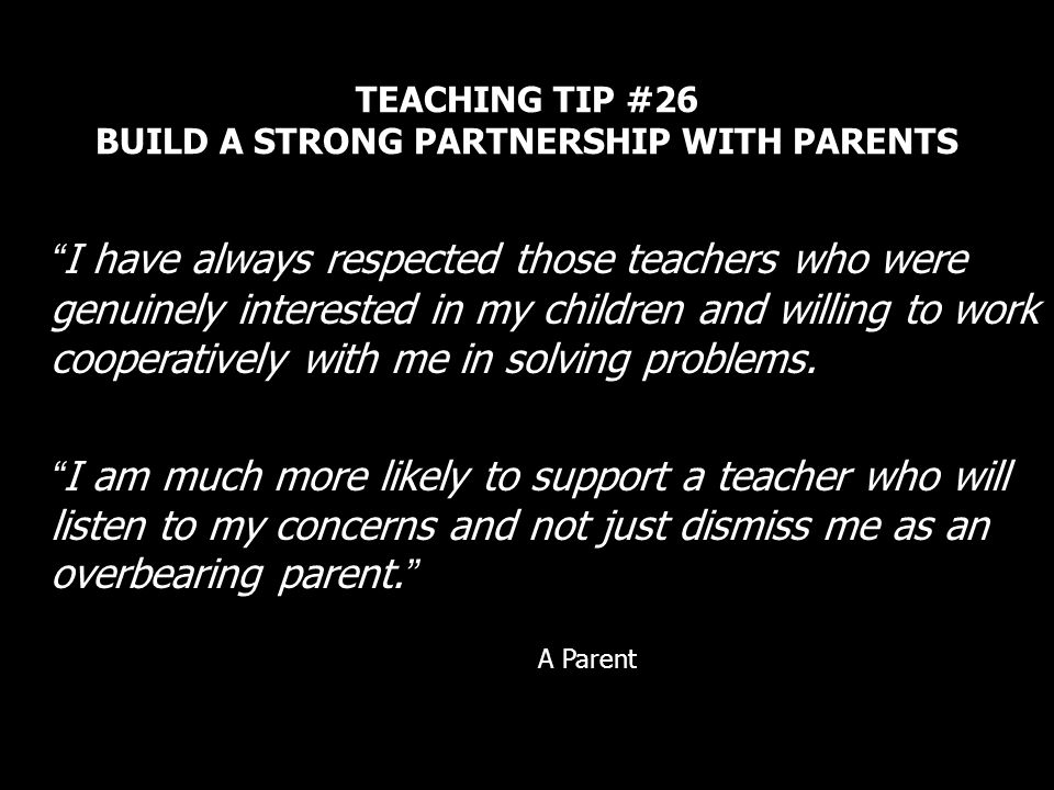 TEACHING TIP #26 BUILD A STRONG PARTNERSHIP WITH PARENTS