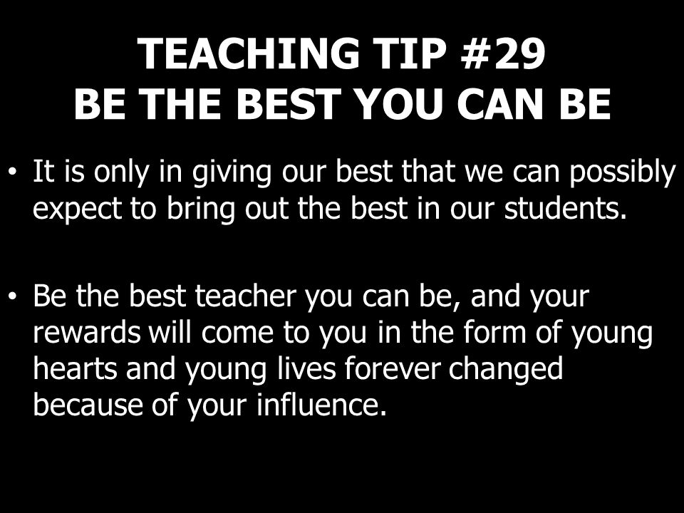TEACHING TIP #29 BE THE BEST YOU CAN BE