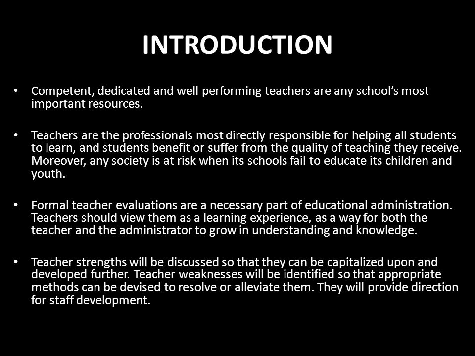 INTRODUCTION Competent, dedicated and well performing teachers are any school's most important resources.