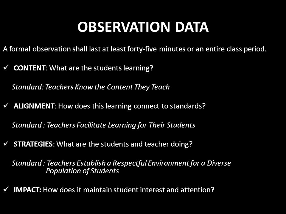 OBSERVATION DATA A formal observation shall last at least forty-five minutes or an entire class period.