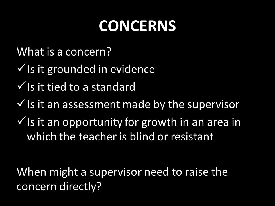 CONCERNS What is a concern Is it grounded in evidence