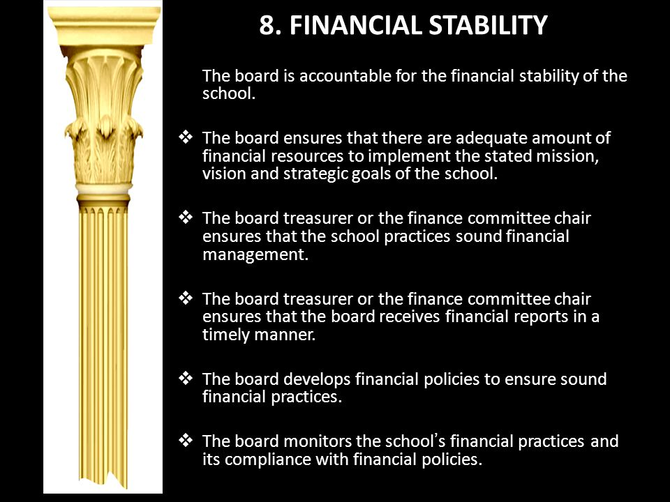8. FINANCIAL STABILITY The board is accountable for the financial stability of the school.
