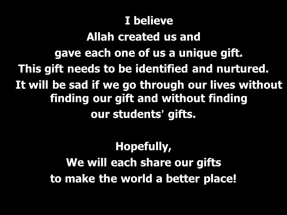 I believe Allah created us and gave each one of us a unique gift