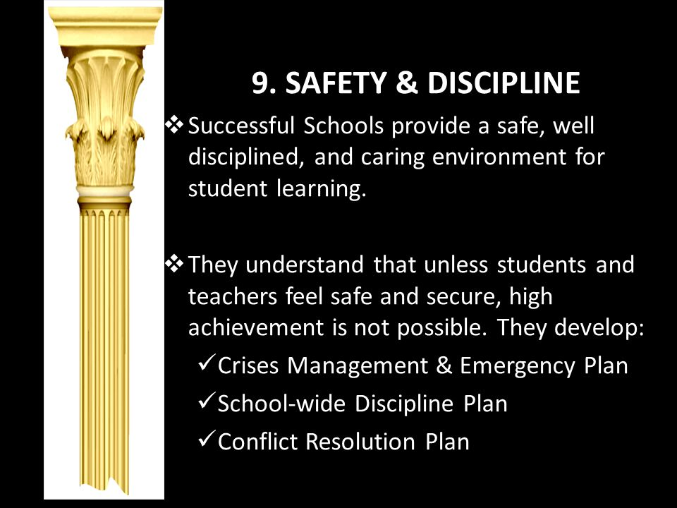 9. SAFETY & DISCIPLINE Successful Schools provide a safe, well disciplined, and caring environment for student learning.