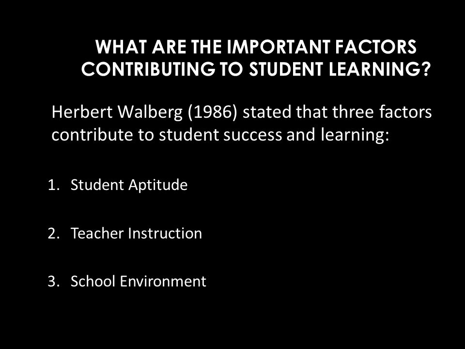 WHAT ARE THE IMPORTANT FACTORS CONTRIBUTING TO STUDENT LEARNING
