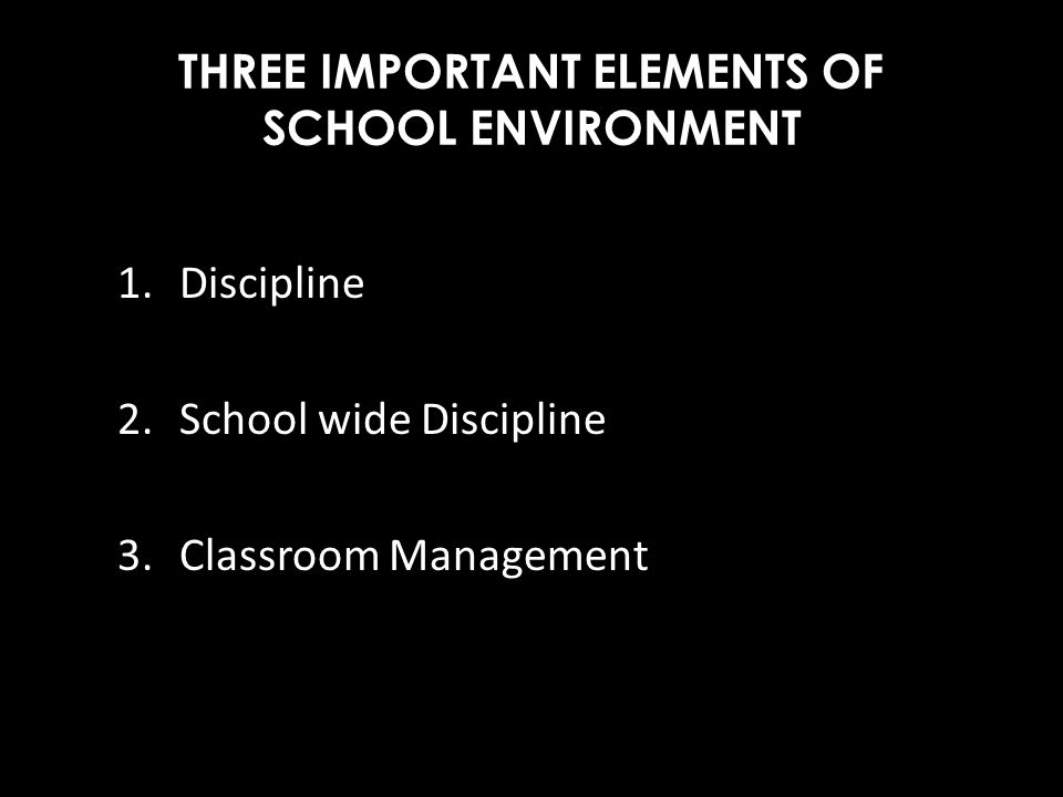 THREE IMPORTANT ELEMENTS OF SCHOOL ENVIRONMENT
