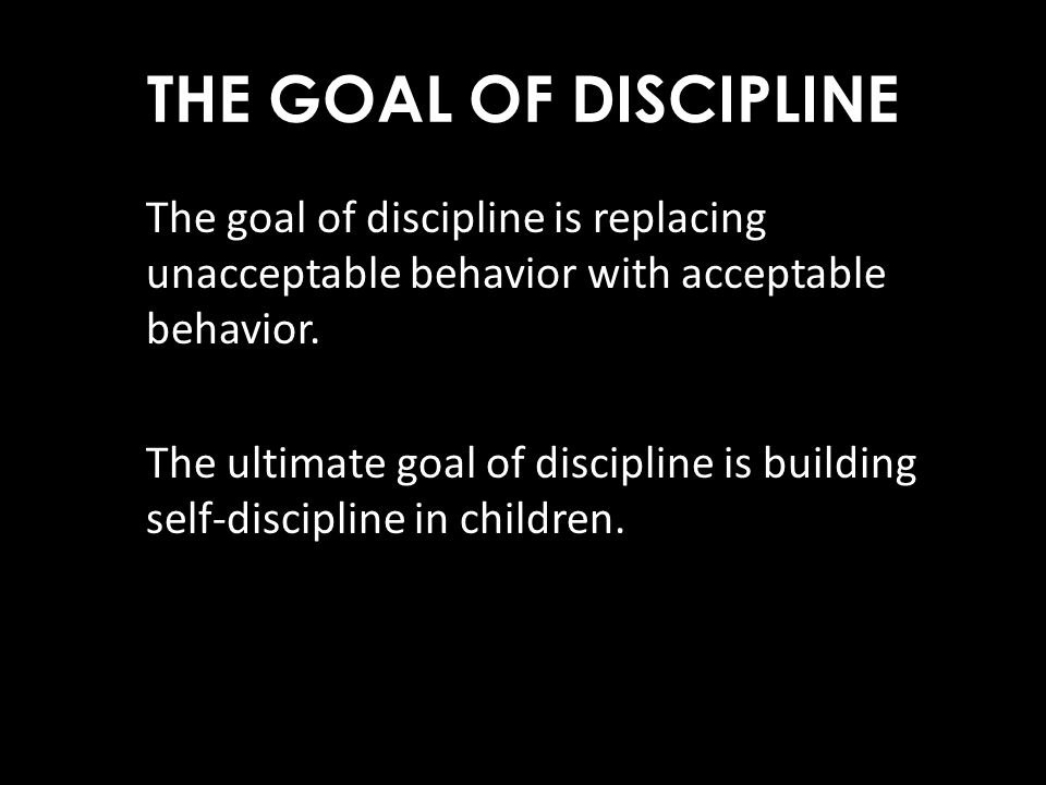 THE GOAL OF DISCIPLINE