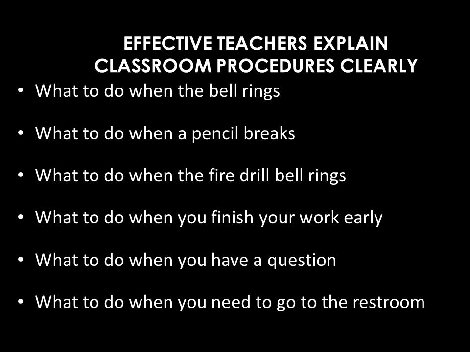 EFFECTIVE TEACHERS EXPLAIN CLASSROOM PROCEDURES CLEARLY
