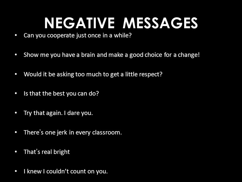 NEGATIVE MESSAGES Can you cooperate just once in a while