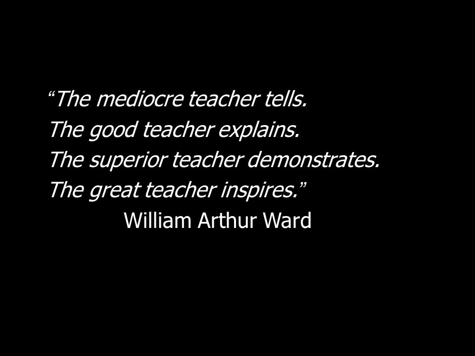 The mediocre teacher tells.