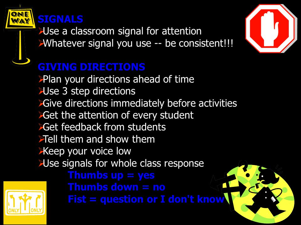 SIGNALS Use a classroom signal for attention. Whatever signal you use -- be consistent!!! GIVING DIRECTIONS.