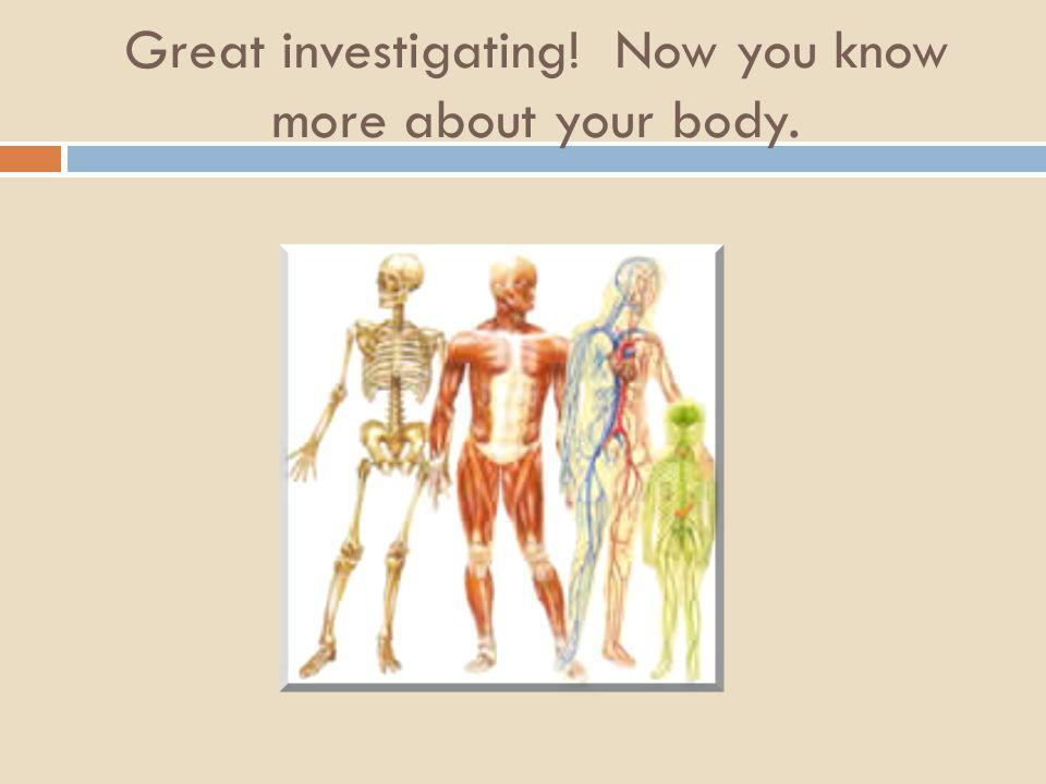 Great investigating! Now you know more about your body.