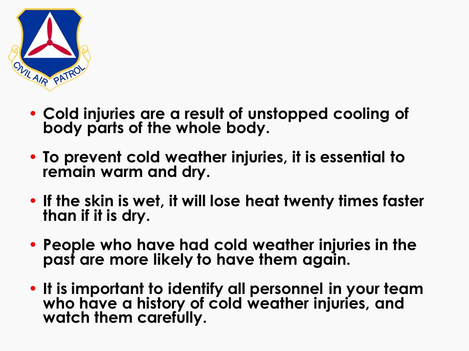 Cold injuries are a result of unstopped cooling of body parts of the whole body.