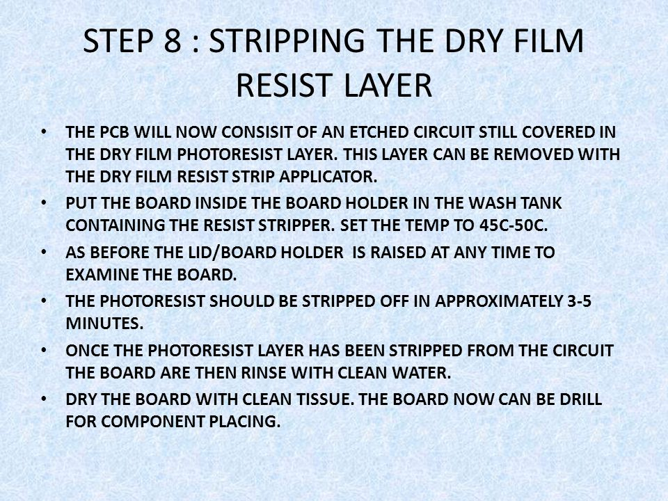 STEP 8 : STRIPPING THE DRY FILM RESIST LAYER