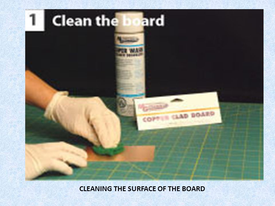 CLEANING THE SURFACE OF THE BOARD