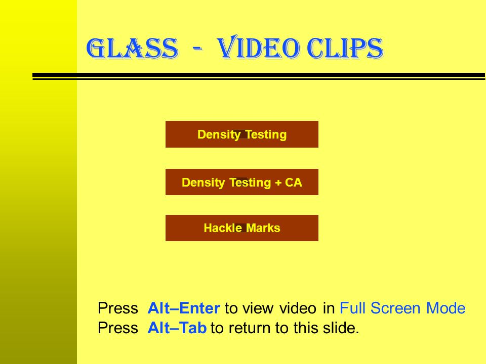 GLASS - VIDEO CLIPS Press Alt–Enter to view video in Full Screen Mode