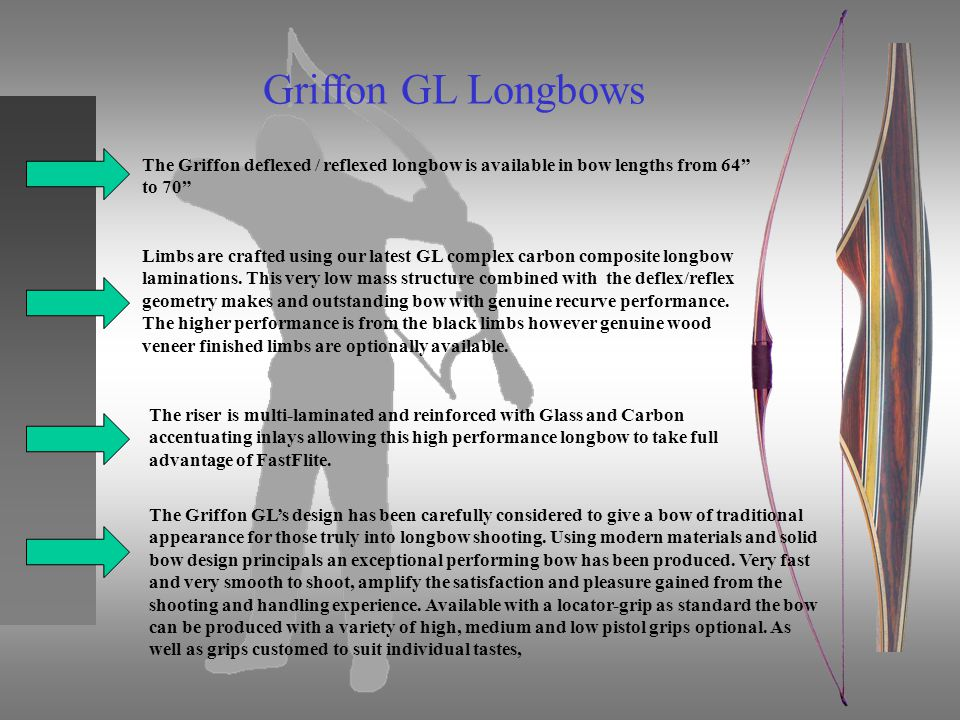 Griffon GL Longbows The Griffon deflexed / reflexed longbow is available in bow lengths from 64 to 70