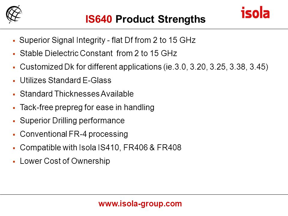 IS640 Product Strengths Superior Signal Integrity - flat Df from 2 to 15 GHz. Stable Dielectric Constant from 2 to 15 GHz.