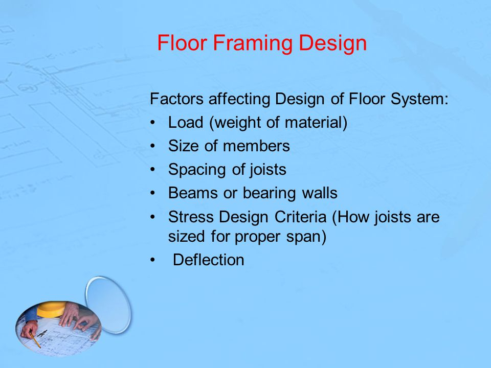 Floor Framing Design Factors affecting Design of Floor System: