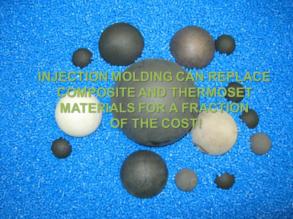 INJECTION MOLDING CAN REPLACE COMPOSITE AND THERMOSET